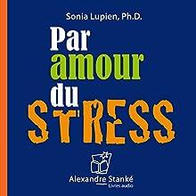 Par amour du stress: Des conclusions scientifiques. Une présentation facile | Livre audio Auteur(s) : Sonia Lupien Narrateur(s) : Catherine Hasselwander