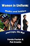 img - for Women in Uniform: Medics and Soldiers and Cops, Oh My! book / textbook / text book