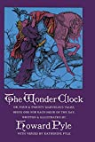 The Wonder Clock: Or, Four & Twenty Marvelous Tales, Being One for Each Hour of the Day (048621446X) by Howard Pyle