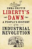 Libertys Dawn: A Peoples History of the Industrial Revolution