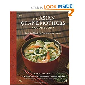 The Asian Grandmothers Cookbook: Home Cooking from Asian American Kitchens Patricia Tanumihardja