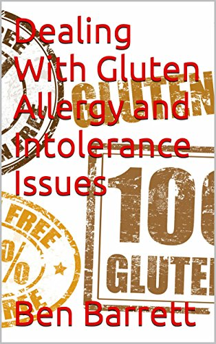 Dealing With Gluten Allergy and Intolerance Issues by Ben Barrett