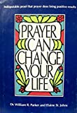 img - for Prayer Can Change Your Life: Experiments and Techniques in Prayer Therapy book / textbook / text book