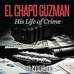 El Chapo Guzman: His Life of Crime: J.D. Rockefeller's Book Club | J.D. Rockefeller