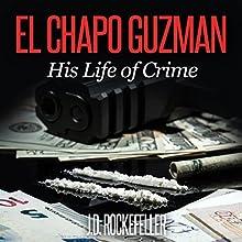 El Chapo Guzman: His Life of Crime: J.D. Rockefeller's Book Club Audiobook by J.D. Rockefeller Narrated by Dr. Bill Brooks
