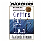 Getting Out from Under: Redefining Your Priorities in an Overwhelming World | Stephanie Winston