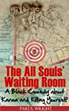 img - for The All Souls' Waiting Room: A Black Comedy about Karma and Killing Yourself book / textbook / text book