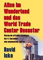 Alice im Wunderland und das World Trade Center Desaster: Warum die offizielle Geschichte des 11. September eine monumentale L�ge ist (German Edition)