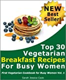 img - for Top 30 Quick Vegetarian Breakfast Recipes for Busy Women: Never Miss Your Breakfast Again (First Vegetarian Recipes Cookbook For Busy Women 1) book / textbook / text book