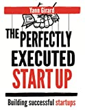 The Perfectly Executed Startup: Building Successful Startups