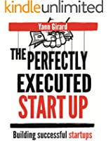 The Perfectly Executed Startup: Building Successful Startups, Expanded and Updated, With New Cutting-Edge Content (English Edition)