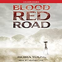 Blood Red Road (       UNABRIDGED) by Moira Young Narrated by Heather Lind