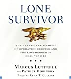 Lone Survivor: The Eyewitness Account of Operation Redwing and the Lost Heroes of SEAL Team 10 by Luttrell, Marcus (Abridged Edition) [AudioCD(2008)]