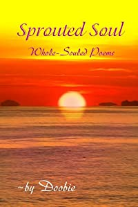 (FREE on 8/27) Sprouted Soul: Whole-souled Poems by Doobie Shemer - http://eBooksHabit.com
