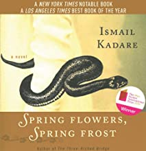 Spring Flowers, Spring Frost: A Novel (       UNABRIDGED) by Ismail Kadare Narrated by Greg Abbey
