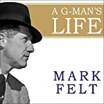 A G-Man's Life: The FBI, Being Deep Throat, and the Struggle for Honor in Washington   Mark Felt,John O'Connor