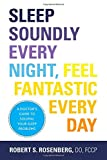 Sleep Soundly Every Night, Feel Fantastic Every Day: A Doctors Guide to Solving Your Sleep Problems
