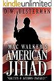 MAC WALKER'S AMERICAN JIHAD: A terrorist assassin military thriller...