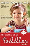 The Mother of All Toddler Books: An All-Canadian Guide to Your Child's Second and Third Years (1553350162) by Douglas, Ann