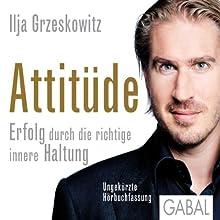 Attitüde: Erfolg durch die richtige innere Haltung Hörbuch von Ilja Grzeskowitz Gesprochen von: Heiko Grauel, Sonngard Dressler