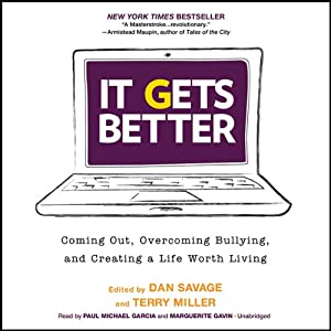 It Gets Better: Coming Out, Overcoming Bullying, and Creating a Life Worth Living | [Dan Savage, Terry Miller]