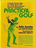 Practical Golf: A Simpler, Sounder Way to a Better Game with One of the Most Successful Teachers in Golf History (0689706340) by John Jacobs