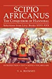 Scipio Africanus: The Conqueror of Hannibal (Selections from Livy : Books Xxvi-XXX) (0865162085) by Buckney, T. A.