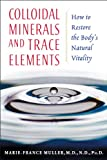 Colloidal Minerals and Trace Elements: How to Restore the Body's Natural Vitality Marie-France Muller