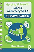 Labour Midwifery Skills (Nursing and Health Survival Guides)