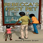 Rebecca's First Pet | Alicia Ellison Grant