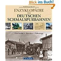 Enzyklopädie der deutschen Schmalspurbahnen: Geschichte - Strecken - Fahrzeuge