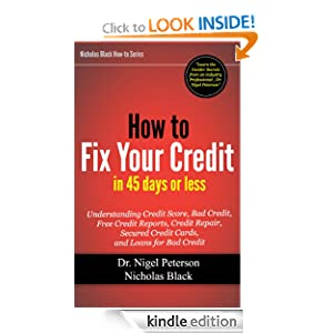 How to Fix Your Credit in 45 Days or Less: Understanding Credit Score, What is Debt, Bad Credit, Free Credit Reports...