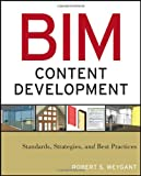 BIM Content Development: Standards, Strategies, and Best Practices - 0470583576