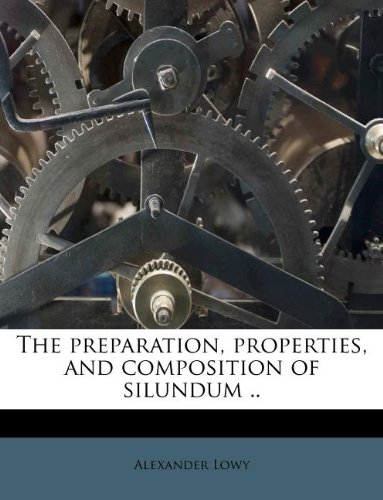 The preparation, properties, and composition of silundum ..