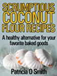 Scrumptious Coconut Flour Recipes: A...