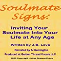 Soulmate Signs: Inviting Your Soulmate Into Your Life at Any Age (       UNABRIDGED) by J. B. Love Narrated by Al Remington