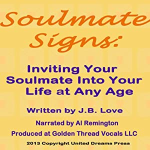 Soulmate Signs: Inviting Your Soulmate Into Your Life at Any Age | [J. B. Love]