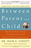 img - for Between Parent and Child: The Bestselling Classic That Revolutionized Parent-Child Communication book / textbook / text book