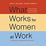 What Works for Women at Work: Four Patterns Working Women Need to Know | Joan C. Williams,Rachel Dempsey,Anne-Marie Slaughter