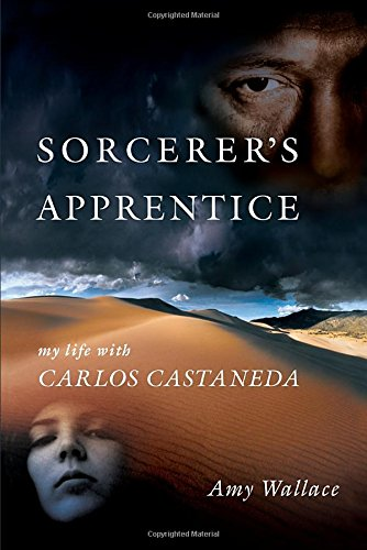 Book: Sorcerer's Apprentice - My Life with Carlos Castaneda by Amy Wallace