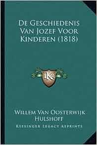 De Geschiedenis Van Jozef Voor Kinderen (1818) (Dutch Edition): Willem