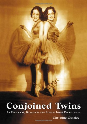 Conjoined Twins: A Historical, Biological And Ethical Issues Encyclopedia