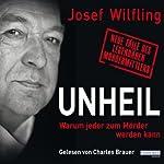 Unheil: Warum jeder zum Mörder werden kann | Josef Wilfling