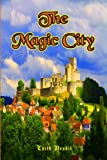 The Magic City: Original Illustrated (b&w) Version of Edith Nesbits Tale From Decades Ago (Some Reviewers Call it Harry Potter-like)  (Timeless Classic Books)