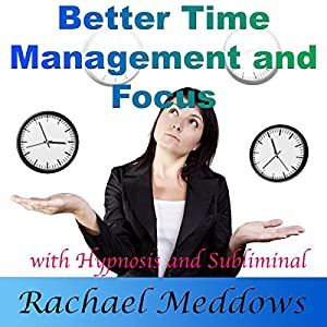 Better Time Management and Focus with Hypnosis and Subliminal Speech
