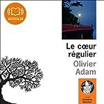 Le cœur régulier | Olivier Adam
