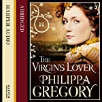 The Virgin's Lover (       ABRIDGED) by Philippa Gregory Narrated by Rupert Penry-Jones