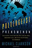 The Poltergeist Phenomenon, by Michael Clarkson