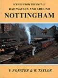 Railways in and Around Nottingham (Scenes from the Past) (1870119134) by Forster, V.