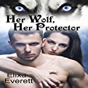 Her Wolf, Her Protector (       UNABRIDGED) by Elixa Everett Narrated by Dara Rosenberg